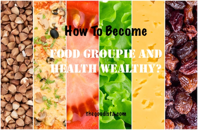 How to become a Food Groupie and Health Wealthy