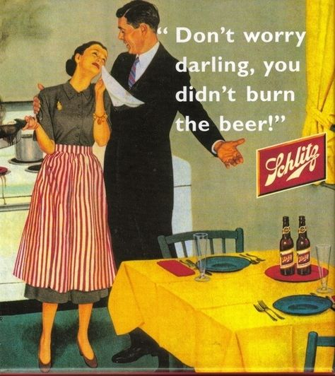 Woman's curse is to do better than the previous generation. Very needed often, as seen in this sexist ad from the 1950s'